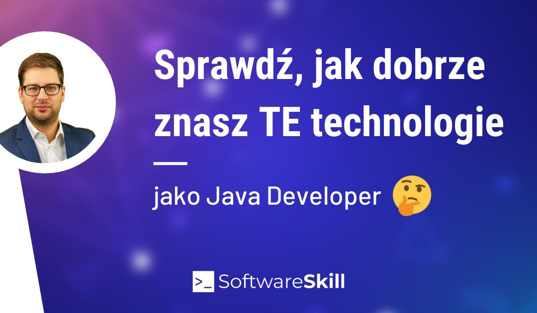 Sprawdź, jak dobrze znasz TE technologie w Java 👀