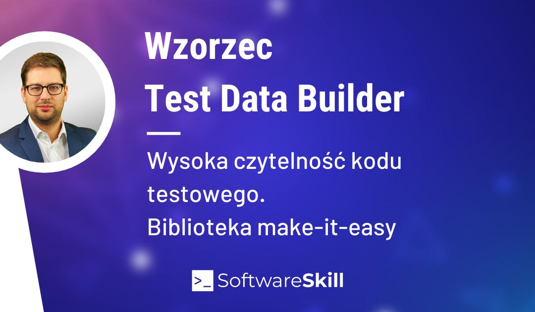 Wzorzec Test Data Builder – podnieś czytelność kodu testowego. Biblioteka make-it-easy