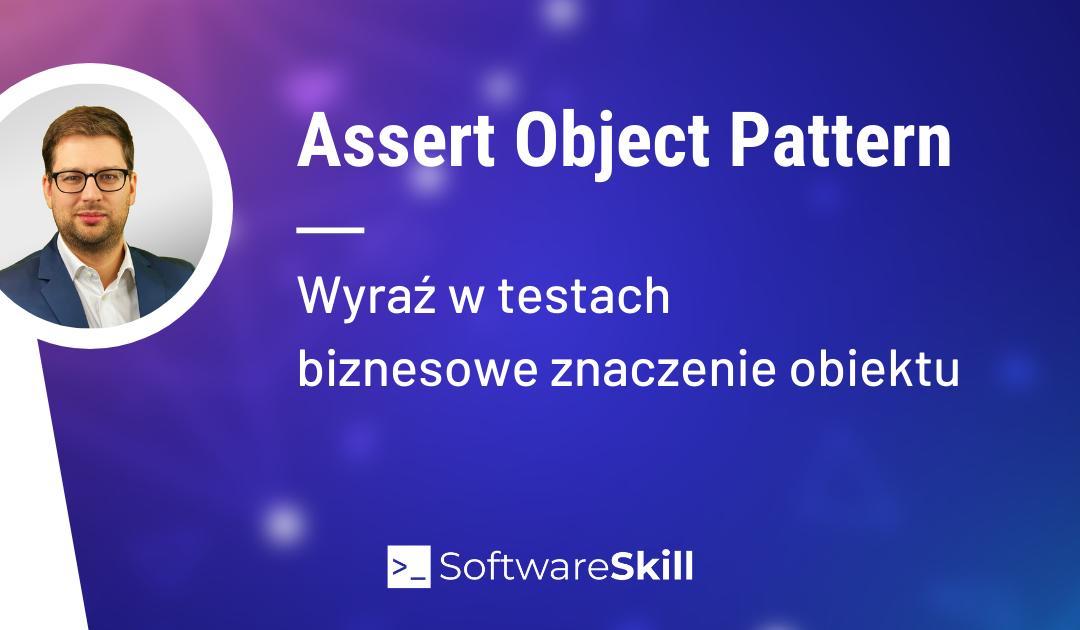 Assert Object Pattern – wyraź w testach biznesowe znaczenie obiektu